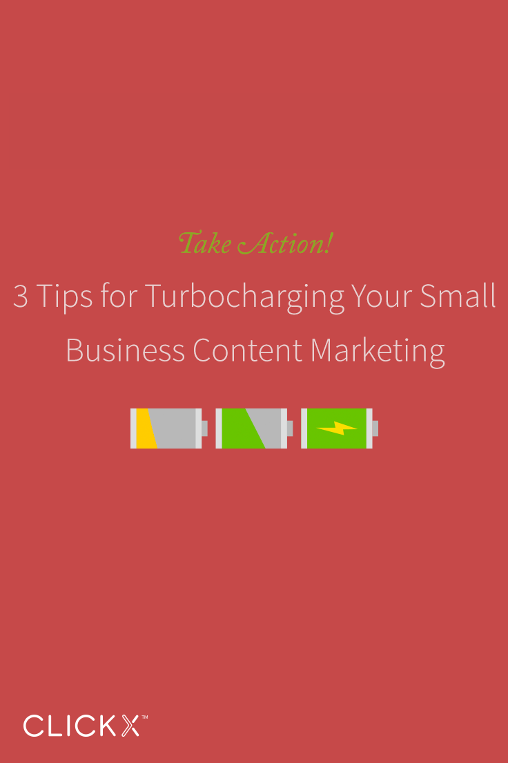 Clickx-Blog-Image-3-Tips-for-Turbocharging-Your-Small-Business-Content-Marketing-Pinterest