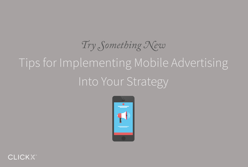 Clickx-Blog-Image-Tips-for-Implementing-Mobile-Advertising-Into-Your-Strategy