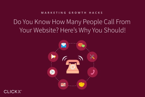 Do You Know How Many People Call From Your Website? Here's Why You Should! | Clickx.io