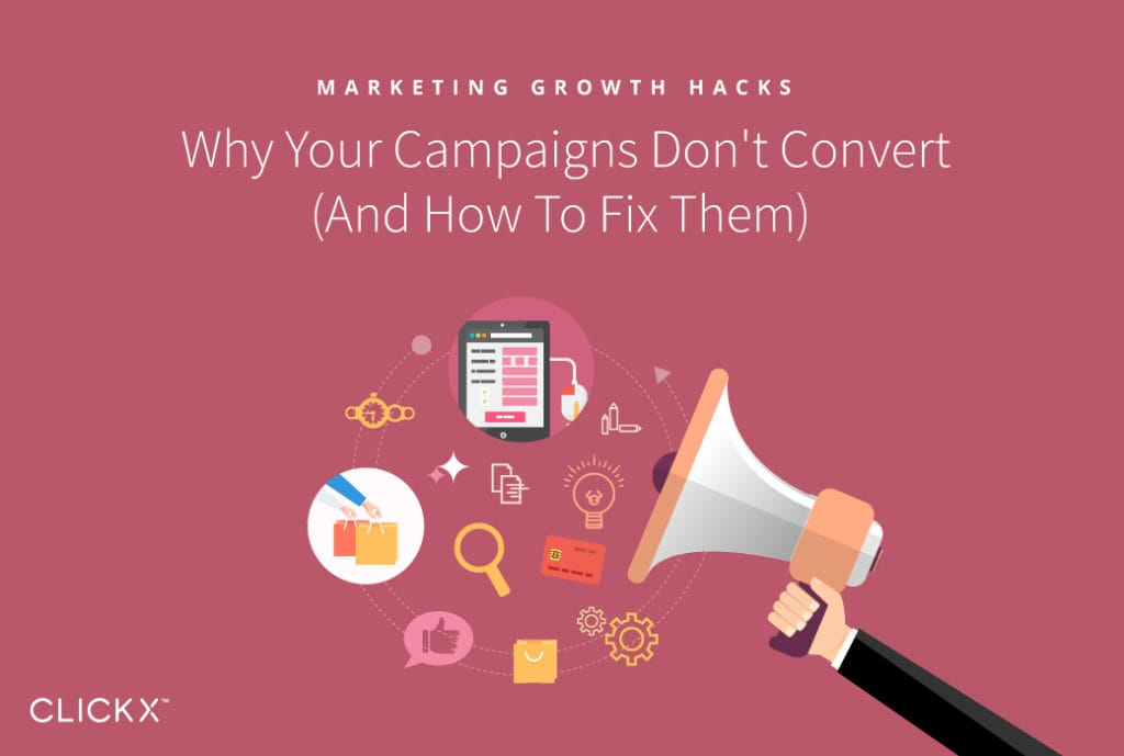 Why Your Campaigns Don't Convert (And How To Fix Them) | Clickx.io